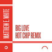 Play & Download Big Love (Hot Chip Remix) by Matthew E. White | Napster