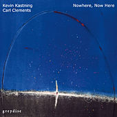 Play & Download Nowhere, Now Here by Kevin Kastning | Napster