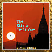 Play & Download The Ethnic Chill Out, Vol. 1 (Deluxe Edition) by Various Artists | Napster
