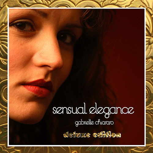 Play & Download Sensual Elegance (Deluxe Edition) by Gabrielle Chiararo | Napster