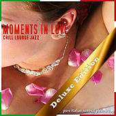 Moments In Love: Chill Lounge Jazz (Deluxe Edition) by Various Artists