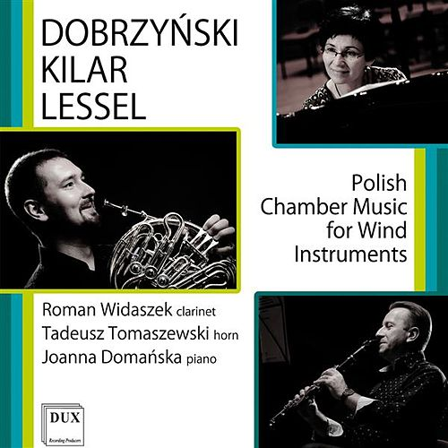 Play & Download Dobrzyński, Kilar & Lessel: Polish Chamber Music for Wind Instruments by Various Artists | Napster