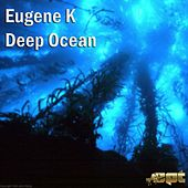 Play & Download Deep Ocean - Single by Eugene K | Napster