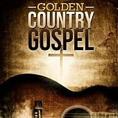 Play & Download Golden Country Gospel by Various Artists | Napster