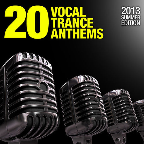 Play & Download 20 Vocal Trance Anthems - 2013 Summer Edition by Various Artists | Napster