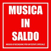 Play & Download Musica in saldo (Musica d'occasione per un'estate speciale) by Various Artists | Napster