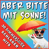 Play & Download Aber bitte mit Sonne! - 30 sommerliche Schlager Hits by Various Artists | Napster