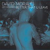 Better That U Leave by David Morales