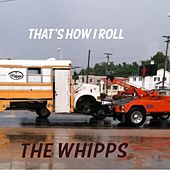 Play & Download That's How I Roll by The Whipps | Napster