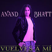 Play & Download Vuelves a Mí by Anand Bhatt | Napster