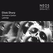 Elliott Sharp Edition, Vol. 3: Larynx by Orchestra Carbon