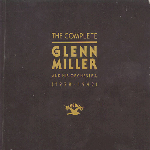 The Complete Glenn Miller by Glenn Miller