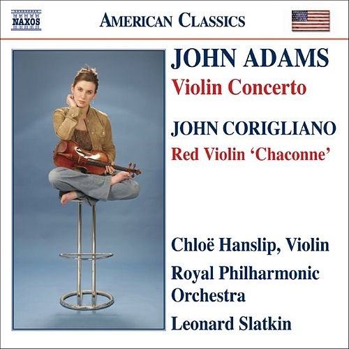 Play & Download ADAMS, J: Violin Concerto / CORIGLIANO: Chaconne from The Red Violin by Chloe Hanslip | Napster