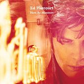 Play & Download Here Be Monsters by Ed Harcourt | Napster