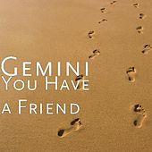 You Have a Friend by Gemini