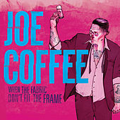Play & Download When the Fabric Don't Fit the Frame by Joe Coffee | Napster