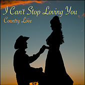 Play & Download I Can't Stop Loving You: Country Love by Various Artists | Napster