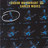 Career Moves by Loudon Wainwright III