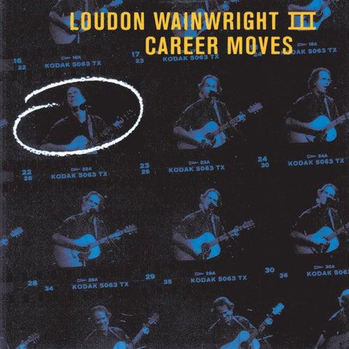 Career Moves by Loudon Wainwright III