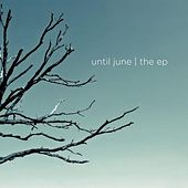 Play & Download The Ep by Until June | Napster