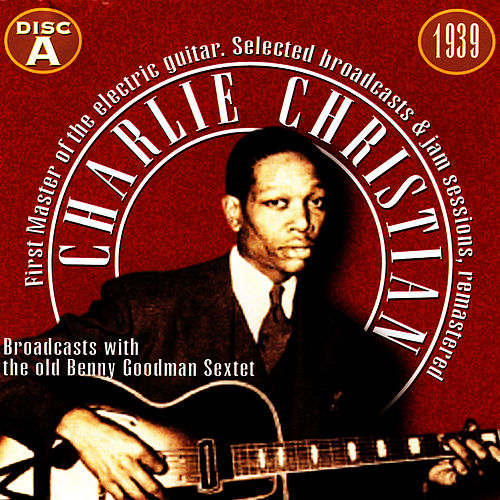 Play & Download Charlie Christian, The First Master Of The Electric Guitar - Cd A by Charlie Christian | Napster