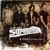 Play & Download Be Yourself And Five Other Cliches by Rock Star: Supernova | Napster