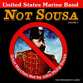 Play & Download Not Sousa: Great Marches Not By John Philip Sousa, Volume 1 by United States Marine Band | Napster