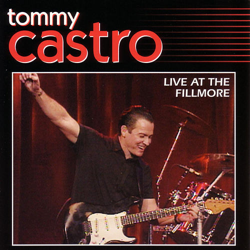 Live At The Fillmore by Tommy Castro