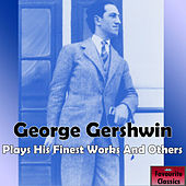 George Gershwin Plays His Finest Works & Others by George Gershwin