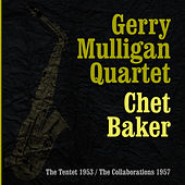 Play & Download The Complete Gerry Mulligan Quartet With Chet Baker - The Tentet 1953 The Collaborations 1957 III by Gerry Mulligan | Napster