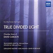 True Divided Light: Chamber Music of David Carlson by David Korevaar