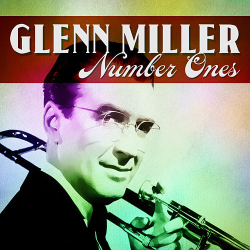 Glenn Milller Number Ones by Glenn Miller