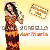Play & Download Ave Maria (Sommer Mix) by DIANA SORBELLO | Napster