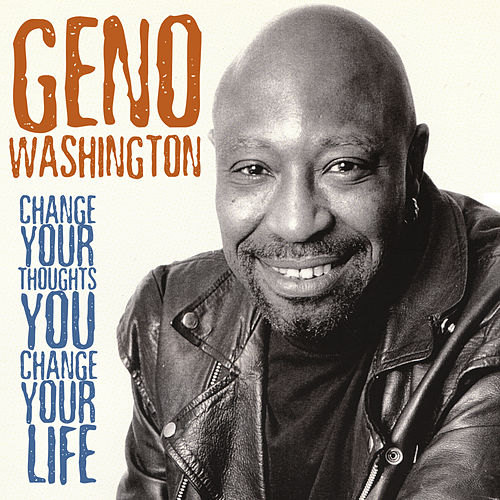 Play & Download Change Your Thoughts You Change Your Life by Geno Washington | Napster