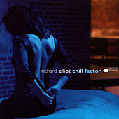 Play & Download Chill Factor by Richard Elliot | Napster