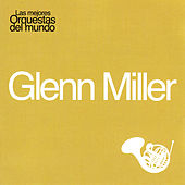 Play & Download Las Mejores Orquestas del Mundo Vol.4: Glenn Miller by Glenn Miller | Napster