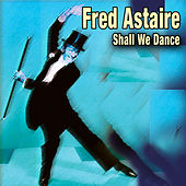 Fred Astaire - Shall We Dance by Fred Astaire