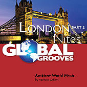 Global Grooves - London Nites, Pt. 2 by Various Artists