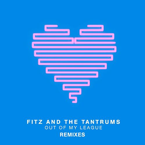 Play & Download Out Of My League (Remixes) by Fitz and the Tantrums | Napster