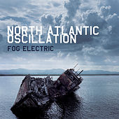 Fog Electric - Extended Edition by North Atlantic Oscillation