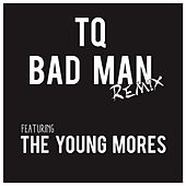 Play & Download Bad Man (Remix) [feat. The Young Mores] - Single by TQ | Napster