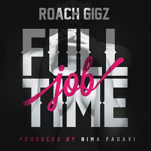 Play & Download Full Time Job by Roach Gigz | Napster