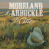 Play & Download 7 Cities by Moreland & Arbuckle | Napster