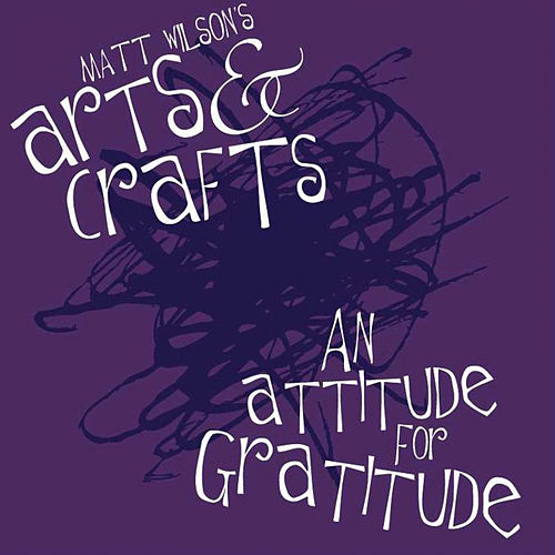 An Attitude for Gratitude by Matt Wilson