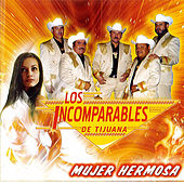 Play & Download Mujer Hermosa by Los Incomparables De Tijuana | Napster