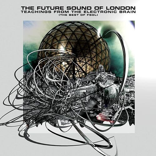 Play & Download Teachings From The Electronic Brain by Future Sound of London | Napster