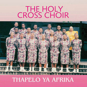 Play & Download Thapelo Ya Africa by Holy Cross Choir | Napster