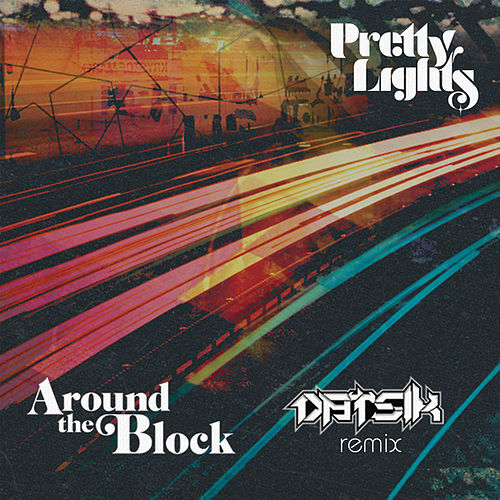 Play & Download Around the Block (Datsik Remix) [feat. Talib Kweli] - Single by Pretty Lights | Napster