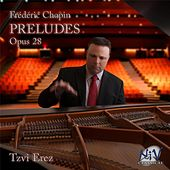 Play & Download Frédéric Chopin: Préludes, Opus 28 by Tzvi Erez | Napster