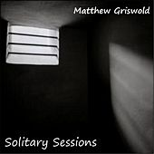 Solitary Sessions by Matthew Griswold